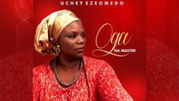 UCHEY EZEOMEDO - OGA NA MASTER - NOW OUT