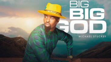 MUSIC MP3: BIG BIG GOD - MICHAEL STUCKEY