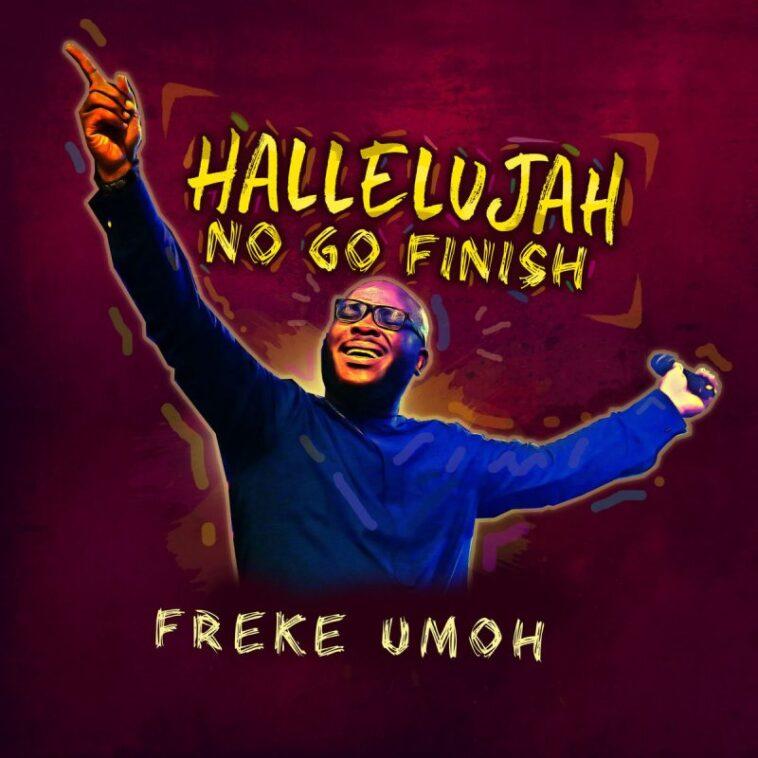 DOWNLOAD MP3: HALLELUJAH NO GO FINISH