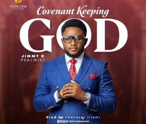 MP3 + LYRICS: COVENANT KEEPING GOD- JIMMY D PSALMIST