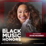 EVVIE MCKINNEY TO PERFORM AT BLACK MUSIC HONORS