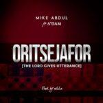 MUSIC MP3: ORITSEJAFOR- MIKE ABDUL X A'DAM