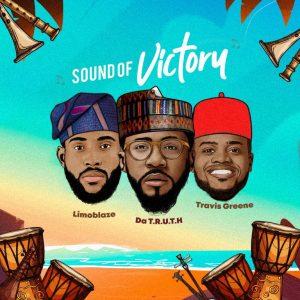 MUSIC MP3: SOUND OF VICTORY - LIMOBLAZE X DA T.R.U.T.H. X TRAVIS GREENE