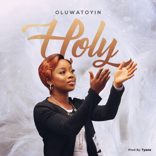 MP3 + VIDEO: HOLY- OLUWATOYIN