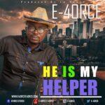 MP3 + LYRICS : HE IS MY HELPER - E-4ORCE