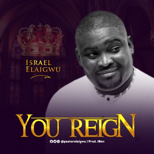 Download MP3 : YOU REIGN - ISRAEL ELAIGWU