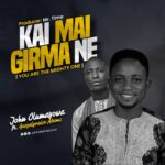 MP3 + LYRICS: KAI MAI GIRMA NE - JOHN OLUMAYOWA