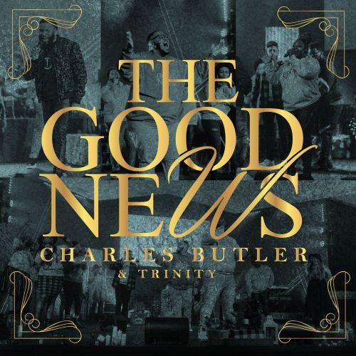 CHARLES BUTLER & TRINITY - THE GOOD NEWS